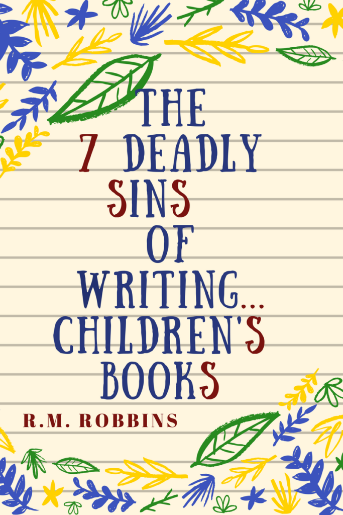 7 Deadly Sins, of Writing Children's books, for writers by r.m. robbins